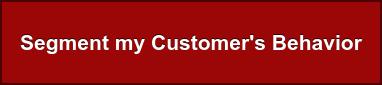 Segment my Customer's Behavior
