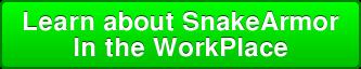 Learn about SnakeArmor In the WorkPlace