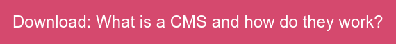 Download: What is a CMS and how do they work?
