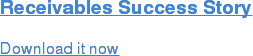 Receivables Success Story  Download it now