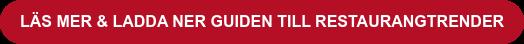 LÄS MER & LADDA NER GUIDEN TILL RESTAURANGTRENDER
