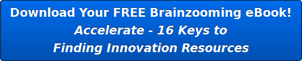 Download Your FREE Brainzooming eBook! Accelerate - 16 Keys to Finding Innovation Resources