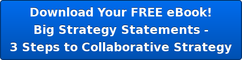 Download Your FREE eBook! Big Strategy Statements - 3 Steps to Collaborative Strategy
