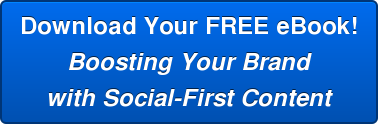 Download Your FREE eBook! Boosting Your Brand with Social-First Content