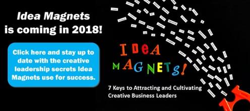 Keep current on Idea Magnet creative leadership secrets!