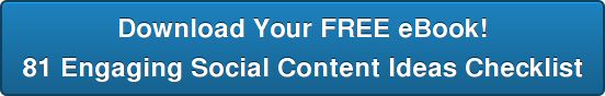 Download Your FREE eBook! 81 Engaging Social Content Ideas Checklist