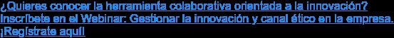 ¿Quieres conocer la herramienta colaborativa orientada a la innovación abierta? Descubre cómo gestionar la innovación y canal ético en la empresa. ¡Regístrate en este webinar!