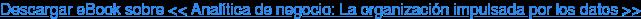 Descargar eBook sobre << Analítica de negocio: La organización impulsada por los datos >>