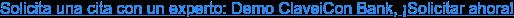 Solicita una cita con un experto: Demo ClaveiCon Bank, ¡Solicitar ahora!