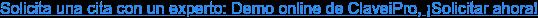 Solicita una cita con un experto: Demo online de ClaveiPro, ¡Solicitar ahora!