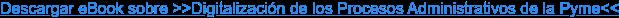 Descargar eBook sobre >>Digitalización de los Procesos Administrativos de la Pyme<<