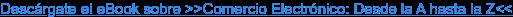Descárgate el eBook sobre >>Comercio Electrónico: Desde la A hasta la Z<<