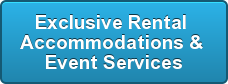 Exclusive Rental  Accommodations&  Event Services