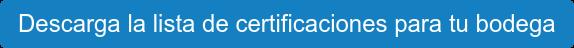 Descarga la lista de certificaciones para tu bodega