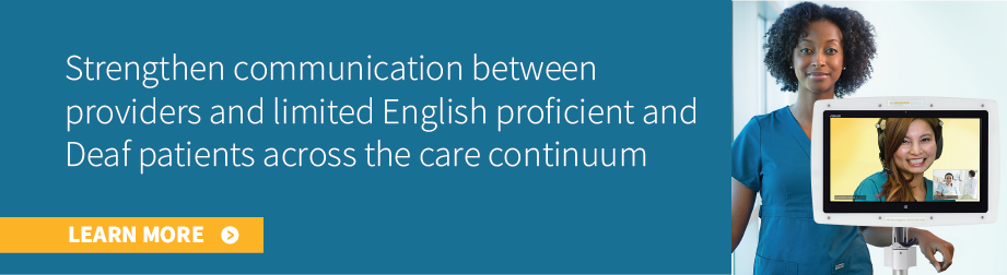 Strengthen communication between providers and limited English proficient and Deaf patients across the care continuum; learn more