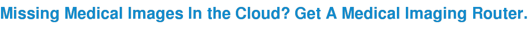 Missing Medical Images In the Cloud? Get A Medical Imaging Router.  <http://blog.purview.net/missing-medical-images-in-the-cloud-get-a-medical-imaging-router>