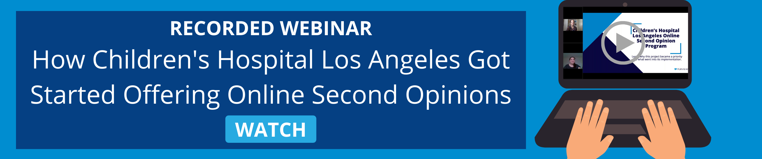 LEARN HOW CHILDRENS HOSPITAL LOS ANGELES GOT STARTED OFFERING REMOTE SECOND OPINIONS