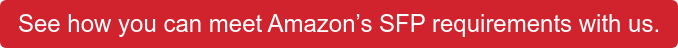 See how you can meet Amazon's SFP requirements with us.