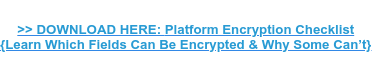 >> Know which fields can be encrypted & why some can't?  Get the Shield Platform Encryption Checklist HERE