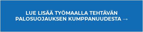 LUE LISÄÄ TYÖMAALLA TEHTÄVÄN  PALOSUOJAUKSEN KUMPPANUUDESTA →