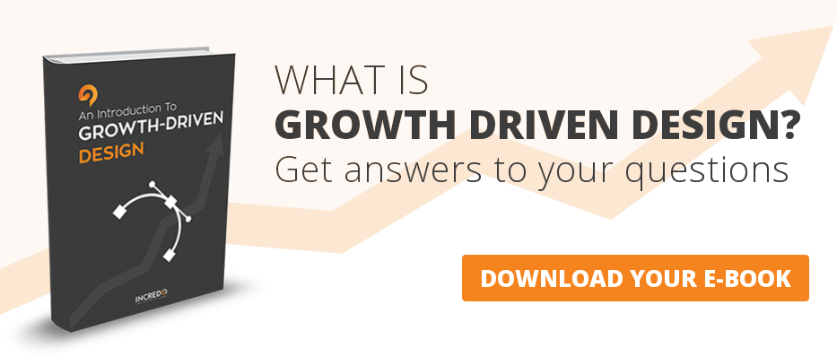 WHAT IS GROWTH DRIVEN DESIGN? Get answers to your questions  DOWNLOAD YOUR E-BOOK