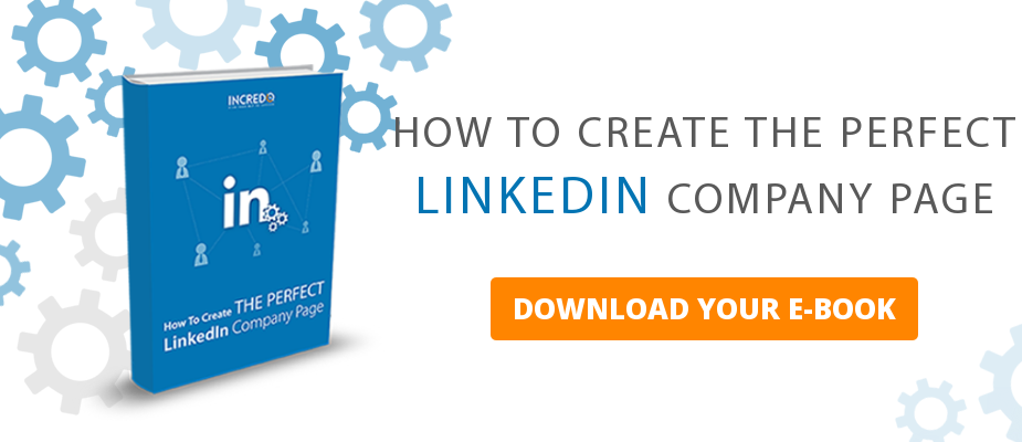 HOW TO CREATE THE PERFECT   LINKEDIN COMPANY PAGE  DOWNLOAD YOUR E-BOOK