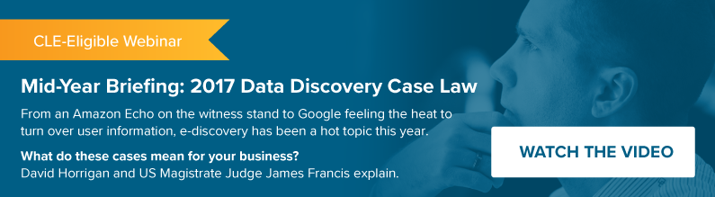 Mid-Year Briefing: 2017 Data Discovery Case Law Webinar Recording