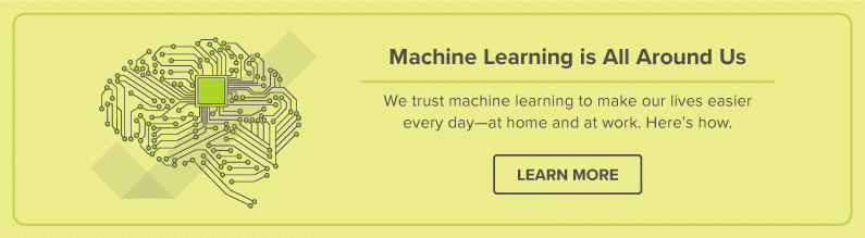How Machine Learning is All Around Us