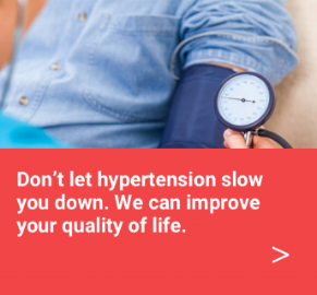 Don't let hypertension slow you down. We can improve your quality of life.