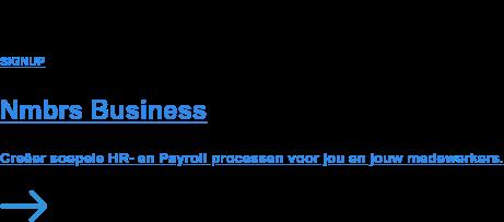 SIGNUP  Nmbrs Business  Creëer soepele HR- en Payroll processen voor jou en jouw medewerkers.