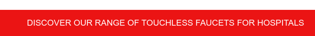 Discover our range of touchless faucets for hospitals