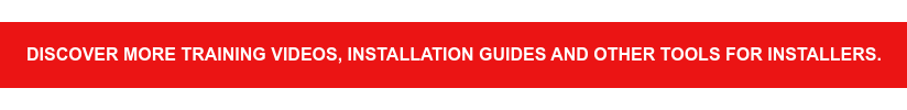Discover more training videos, installation guides and other tools for  installers.