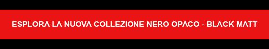 ESPLORA LA NUOVA COLLEZIONE NERO OPACO - BLACK MATT