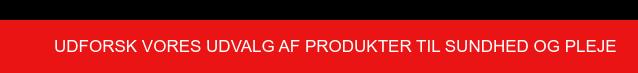 Udforsk vores udvalg af produkter til sundhed og pleje