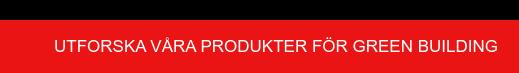 Utforska våra produkter förGreenbuilding