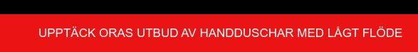 Upptäck Oras utbud av handduschar med lågt flöde