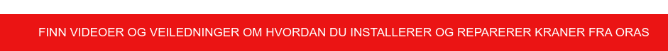 Finn videoer og veiledninger om hvordan du installerer og reparerer kraner fra  Oras