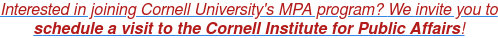 Interested in joining Cornell University's MPA program? We invite you to   schedule a visit to the Cornell Institute for Public Affairs!