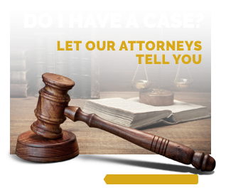 Do I have a case? Let our attorneys tell you
