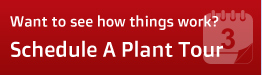 Want to see how we do things? Schedule a plant tour!