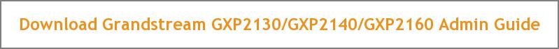 Download Grandstream GXP2130/GXP2140/GXP2160 Admin Guide