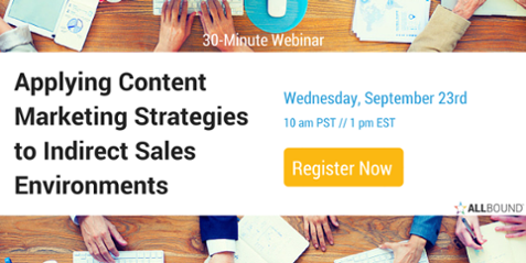 Applying Content Marketing Strategies to Indirect Sales Environments Webinar