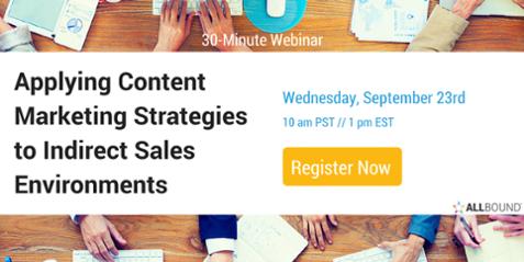 Applying Content Marketing Strategies to Indirect Sales Environments Webinar