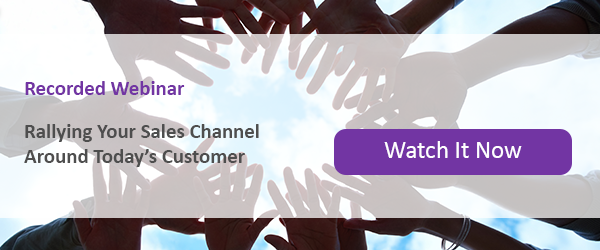 Webinar: Rallying Your Sales Channel Around Today's Customer