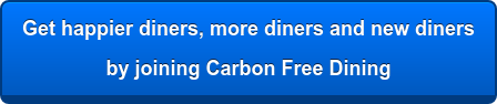 Get happier diners, more diners and new diners by joining Carbon Free Dining