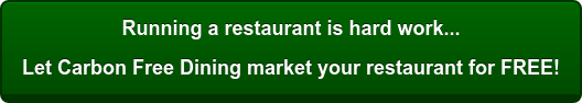 Running a restaurant is hard work... Let Carbon Free Dining market your restaurant for FREE!