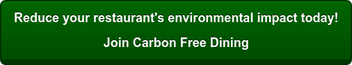 Reduce your restaurant's environmental impact today! Join Carbon Free Dining