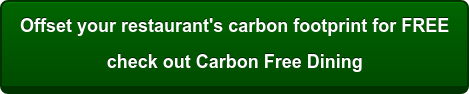Offset your restaurant's carbon footprint for FREE check out Carbon Free Dining