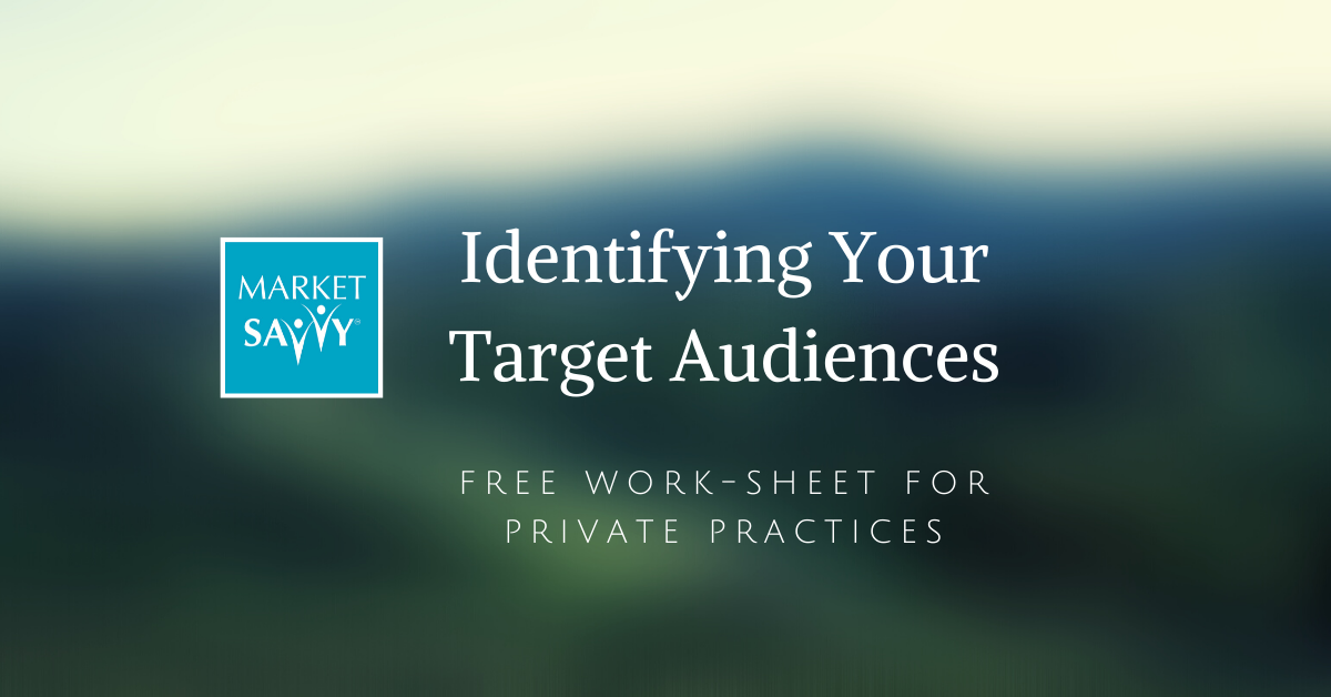 Market Savvy - Identifying Your Target Audiences Free Worksheet for Private Practices