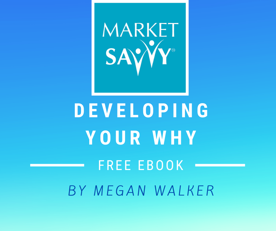 Market Savvy Developing Your Why by Megan Walker